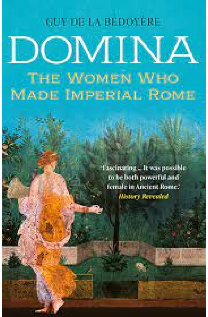Domina: The Women Who Made Imperial Rome