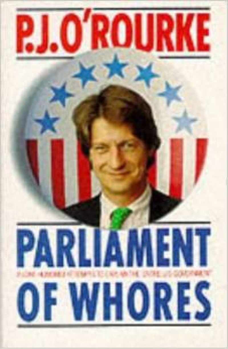 Parliament of Whores: A Lone Humorist Attempts to Explain the Entire US Government