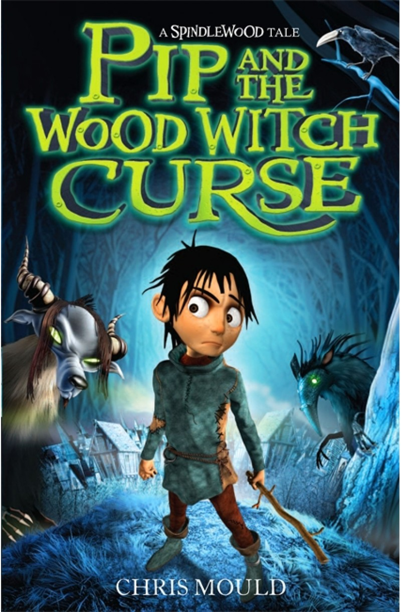 Spindlewood 1: Pip and the Wood Witch Curse