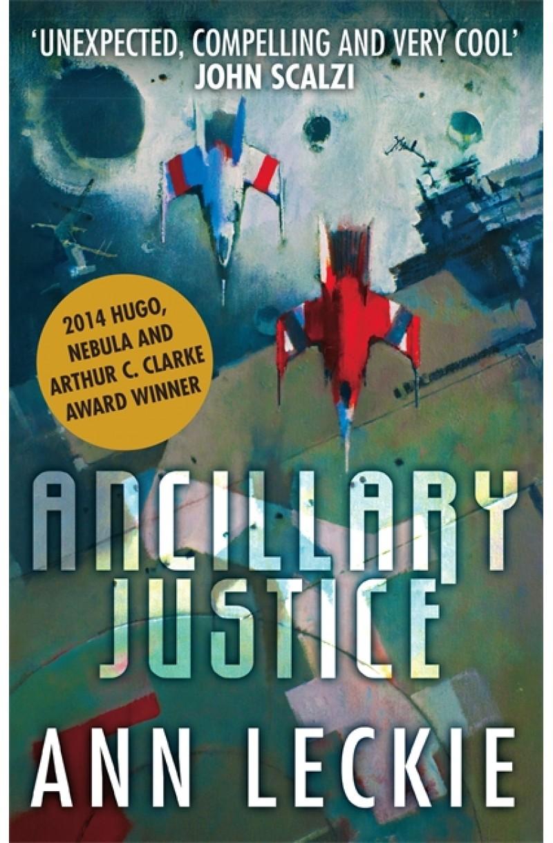 Imperial Radch 1: Ancillary Justice (2014 Arthur C. Clarke, Nebula and Hugo Award Winner)