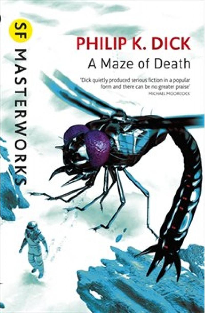 A Maze of Death (SF Masterworks)