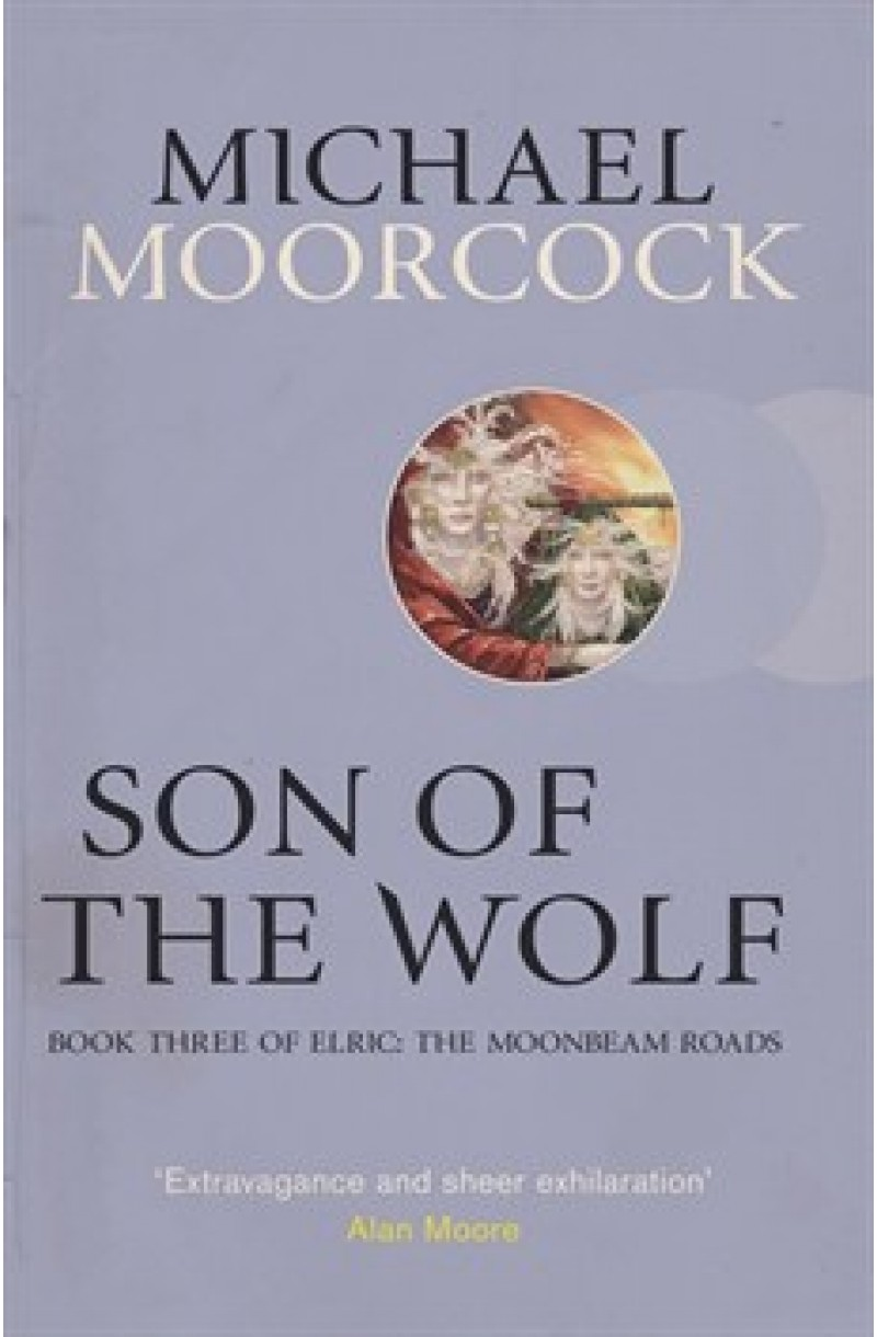 Elric: the Moonbeam Roads 3: Son of the Wolf