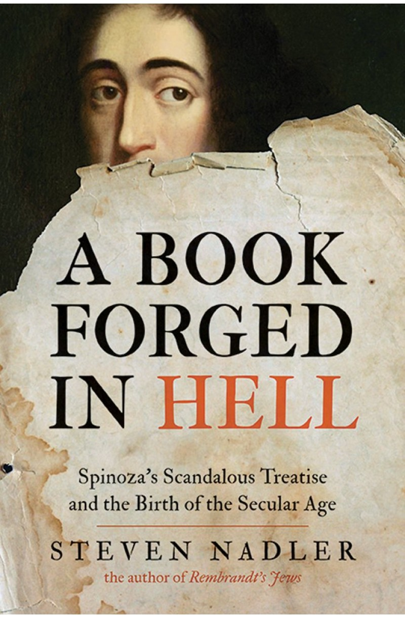 A Book Forged in Hell: Spinoza's Scandalous Treatise and the Birth of the Secular Age - TPB
