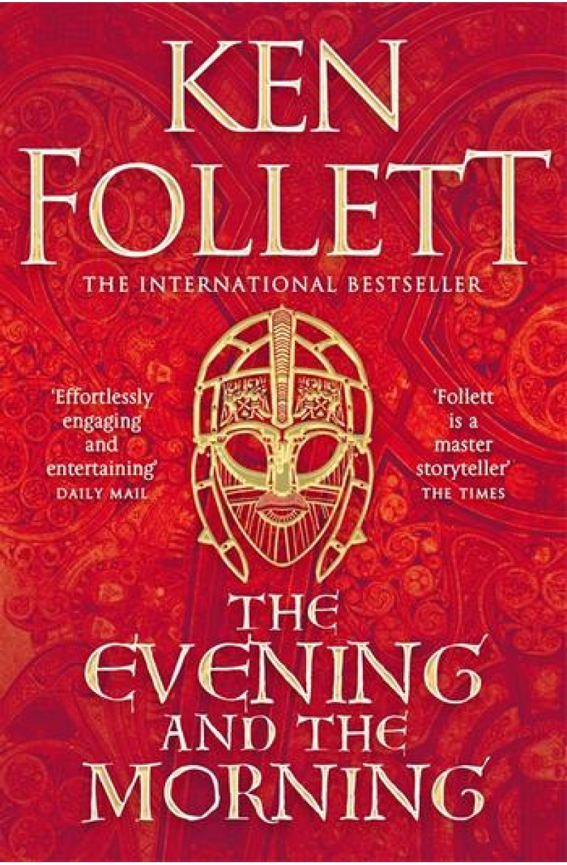 Evening and the Morning: The Prequel to The Pillars of the Earth, A Kingsbridge Novel