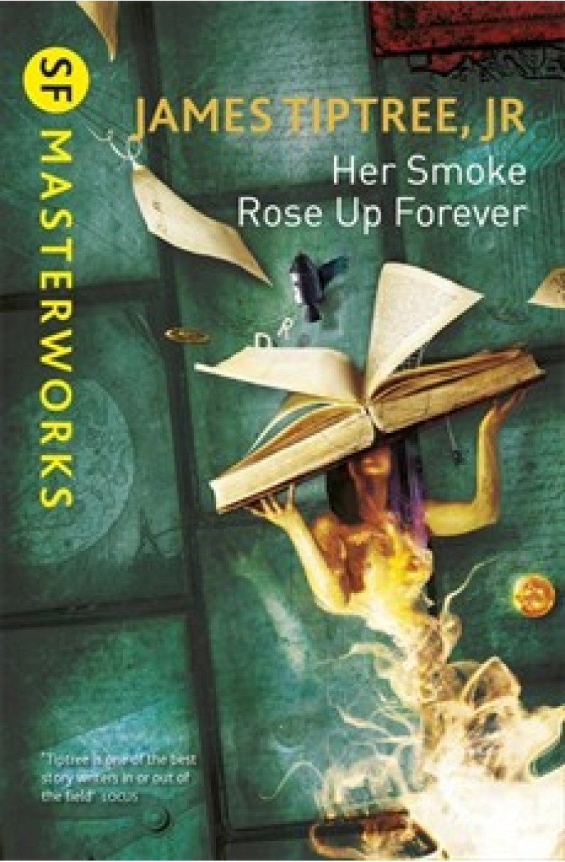 Her Smoke Rose up Forever (SF Masterworks)