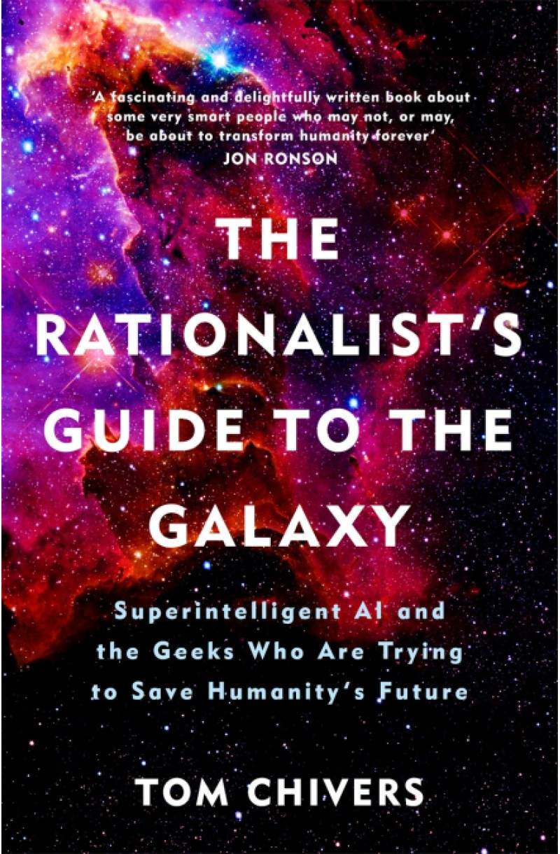 Rationalist's Guide to the Galaxy: Superintelligent AI and the Geeks Who Are Trying to Save Humanity's Future