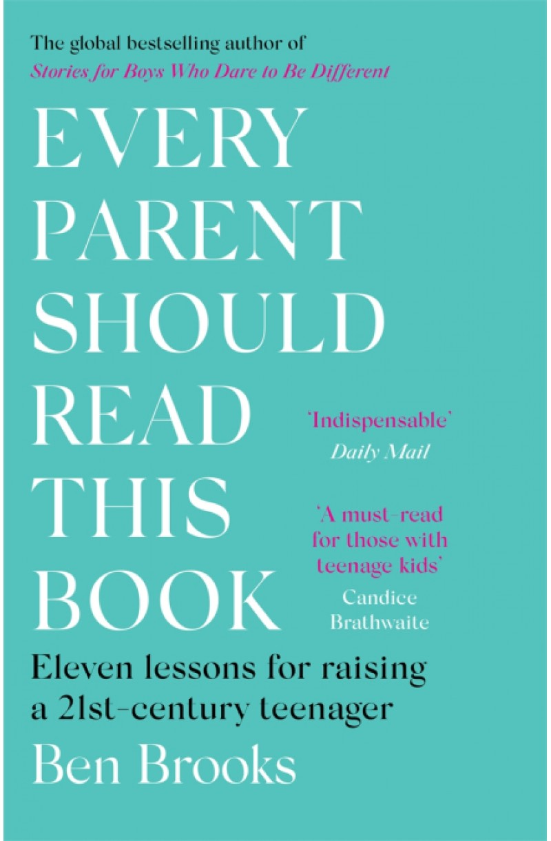 Every Parent Should Read This Book: Eleven lessons for raising a 21st-century teenager