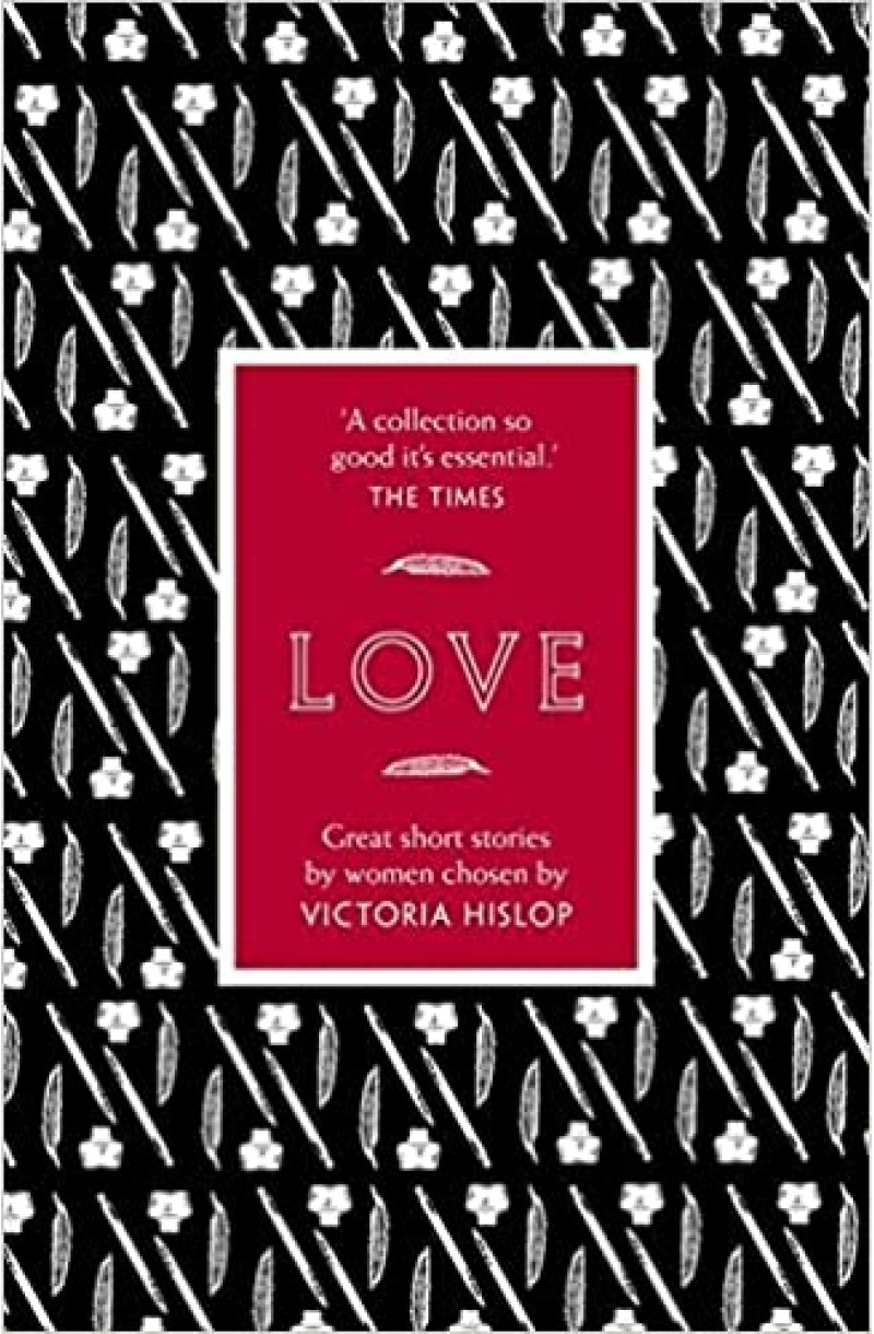Story: Love: Great short stories by women chosen by Victoria Hislop