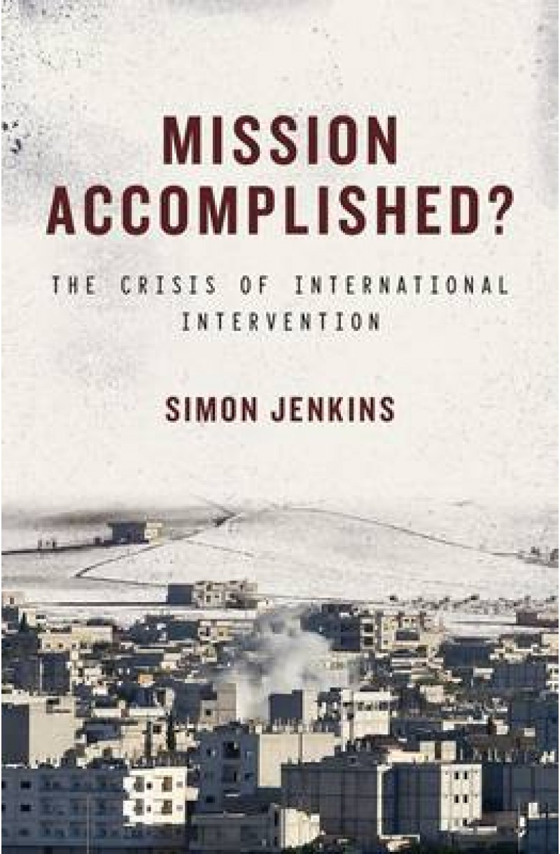 Mission Accomplished ?: The Crisis of International Intervention