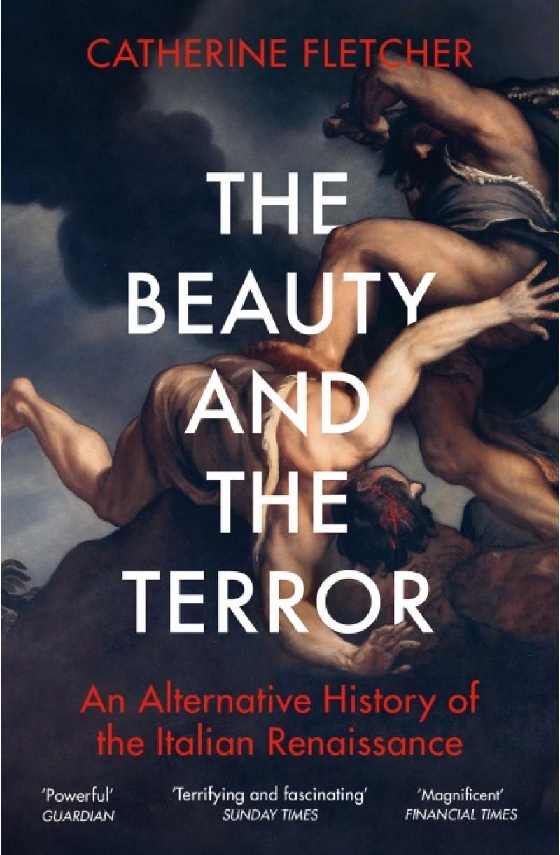 Beauty and the Terror: An Alternative History of the Italian Renaissance