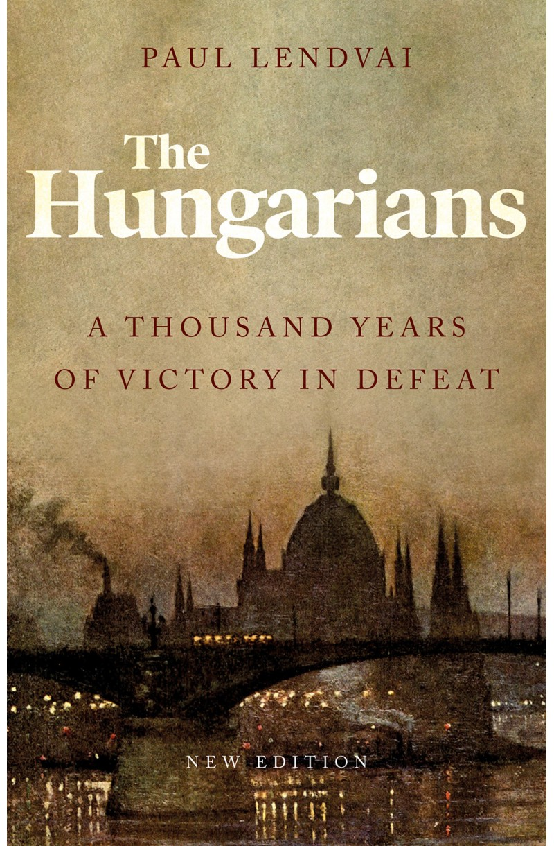 Hungarians: A Thousand Years of Victory in Defeat