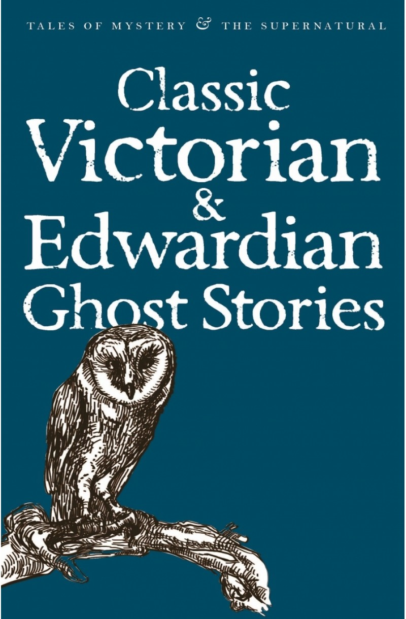 Classic Victorian & Edwardian Ghost Stories (Tales of Mystery & The Supernatural)