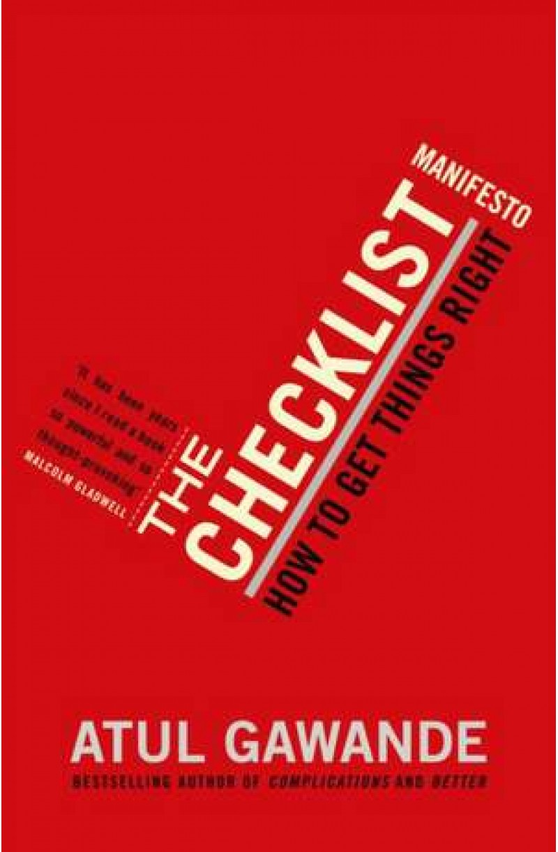 Checklist Manifesto: How to Get Things Right. Atul Gawande