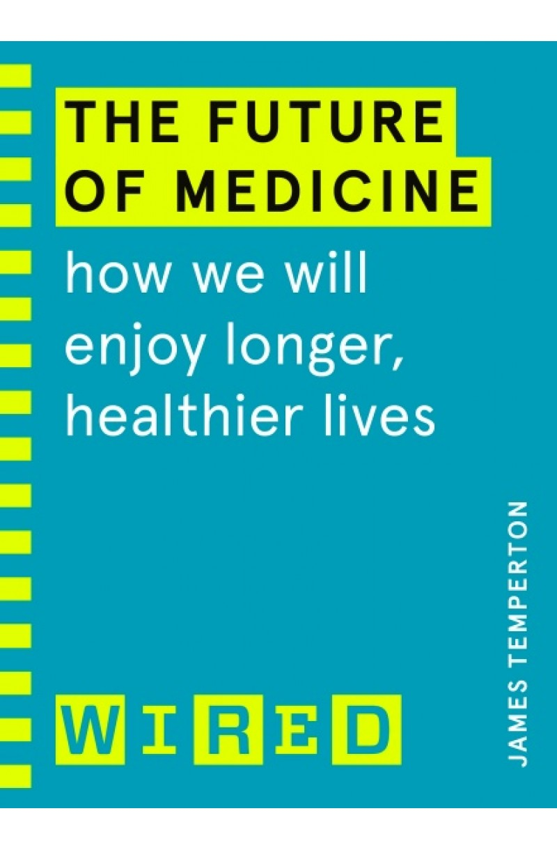 Future of Medicine: How We Will Enjoy Longer, Healthier Lives (WIRED guides)