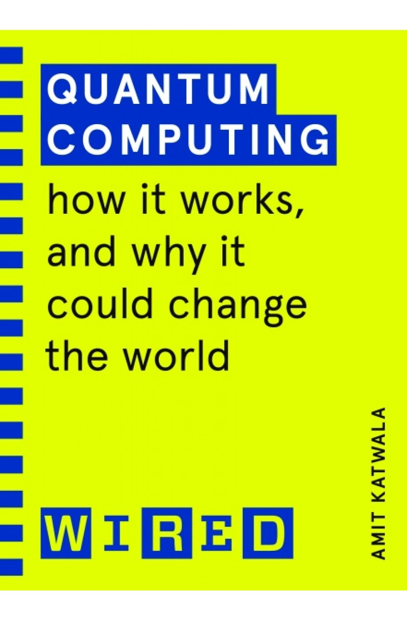 Quantum Computing: How It Works and How It Could Change the World (WIRED guides)