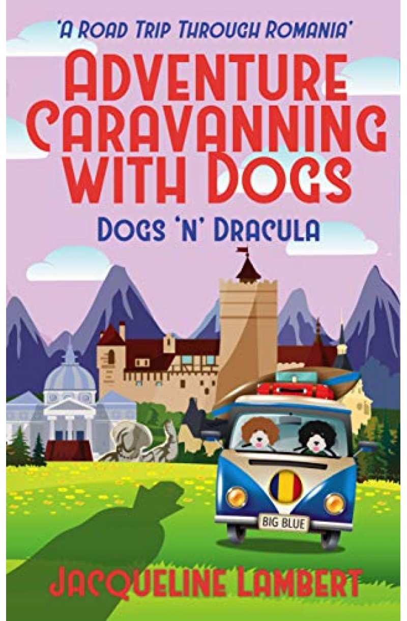Dogs 'n' Dracula – A Road Trip Through Romania